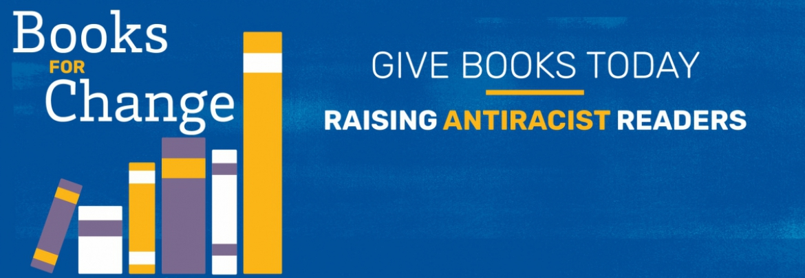 Text reading Books for Change, Give Books Today, Raising Antiracist Readers